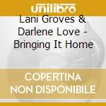 Bringing it home cd musicale di Lani groves & darlen