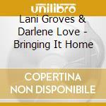 Lani Groves & Darlene Love - Bringing It Home cd musicale di Lani groves & darlen