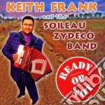 Ready or not - cd musicale di Keith frank & the soileau zyde