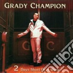 2 days short of a week cd musicale di Champion Grady