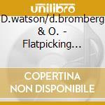 Flatpicking guitar fest. cd musicale di D.watson/d.bromberg