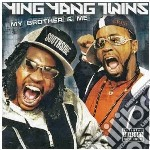 My brother & me cd musicale di YING YANG TWINS