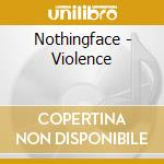 Violence cd musicale di Nothingface