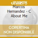 C ABOUT ME cd musicale di Marcos Hernandez