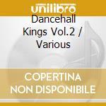 DANCEHALL KINGS VOL.2 cd musicale di ARTISTI VARI