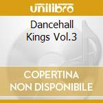 DANCEHALL KINGS VOL.3 cd musicale di ARTISTI VARI