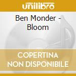 Bloom cd musicale di Ben & mchenr Monder