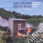 John Mcneil / Bill Mchenry - Chill Morn He Climb Jenny cd musicale di John & mchen Mcneil