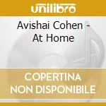 AT HOME                                   cd musicale di AVISHAI COHEN