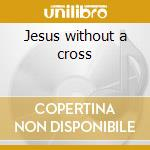 Jesus without a cross cd musicale di Screamin'mother