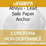 LEAD SAILS PAPER ANCHOR cd musicale di ATREYU