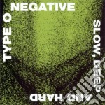 Type O Negative - Slow, Deep And Hard cd musicale di TYPE O NEGATIVE