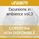 Excursions in ambience vol.3 cd musicale di Artisti Vari
