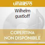 Wilhelm gustloff cd musicale