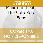 Mandingo beat cd musicale di Soto koto band