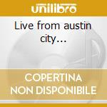 Live from austin city... cd musicale di Nashville super pick