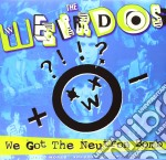 We got the neutron bomb cd musicale di Weirdos
