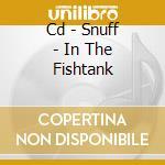 CD - SNUFF - IN THE FISHTANK cd musicale di SNUFF