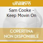 Keep movin' on cd musicale di Sam Cooke