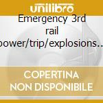 Emergency 3rd rail power/trip/explosions in the cd musicale di Parade Rain