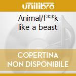 Animal/f**k like a beast cd musicale di Wasp