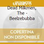 BEELZEBUBBA                               cd musicale di The Dead milkmen