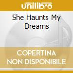 SHE HAUNTS MY DREAMS                      cd musicale di SPAIN