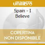 I BELIEVE                                 cd musicale di SPAIN