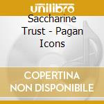 PAGAN ICONS cd musicale di SACCARINE TRUST