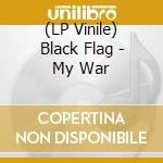 (LP VINILE) MY WAR                                    lp vinile di BLACK FLAG
