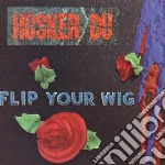 FLIP YOUR WIG cd musicale di HUSKER DU