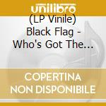 (LP VINILE) Who s got the... lp vinile di Flag Black