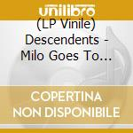 Milo goes to college-lp cd musicale di DESCENDENTS