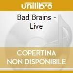 LIVE                                      cd musicale di BAD BRAINS