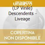 (LP VINILE) LIVEAGE                                   lp vinile di DESCENDENTS