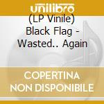 Wasted again-lp cd musicale di Flag Black