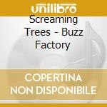 BUZZ FACTORY                              cd musicale di SCREAMING TREES