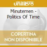 Minutemen - Politics Of Time cd musicale di MINUTEMENT