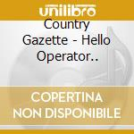 Hello operator... cd musicale di Gazette Country