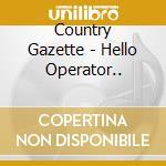 Hello operator... cd musicale di Gazette Country