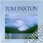Even a gray day - paxton tom cd musicale di Tom Paxton