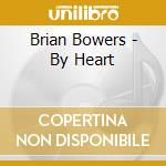 By heart cd musicale di Bowers Brian