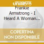 I heard a woman singing - cd musicale di Armstrong Frankie