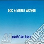 Pickin' the blues - watson doc cd musicale di Doc & merle watson