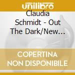 Out the dark/new goodbyes - schmidt claudia cd musicale di Schmidt Claudia