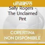 Sally Rogers - The Unclaimed Pint cd musicale di Rogers Sally