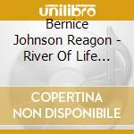 Bernice Johnson Reagon - River Of Life Harmony One cd musicale di Bernice johnson reag
