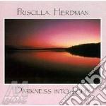 Priscilla Herdman - Darkness Into Light cd musicale di Herdman Priscilla