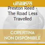 Preston Reed - The Road Less Travelled cd musicale di Preston Reed