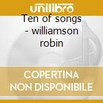 Ten of songs - williamson robin cd musicale di Robin Williamson